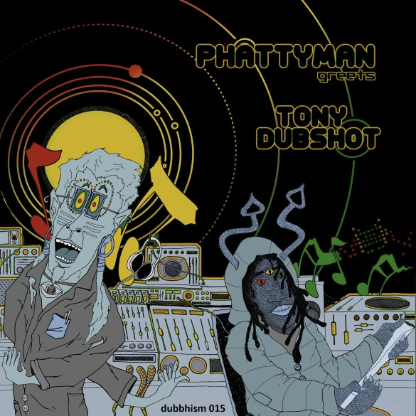 dubbhism 015 - phattyman greets tony dubshot - outergalactic peace and unity